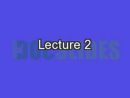 Lecture 2 PowerPoint PPT Presentation