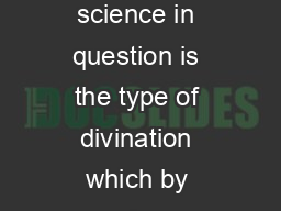 i  DIVINATION AS A SCIENCE IN ANCIENT MESOPOTAMIAI Ulle Jevss LoNooN The science in question is the type of divination which by various assyriologists has been called artificially procured inductive