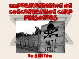 Experimentation on Concentration Camp Prisoners