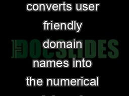 DNSChanger Malware DNS Domain Name System is an Internet service that converts user friendly domain names into the numerical Internet protocol  IP addresses that comput ers use to talk to each other