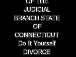 To be used with the Do It Yourself Divorce Guide A PUBLICATION OF THE JUDICIAL BRANCH STATE OF CONNECTICUT Do It Yourself DIVORCE GUIDE SUPPLEMENT  Disclaimer This booklet was written by the Connecti