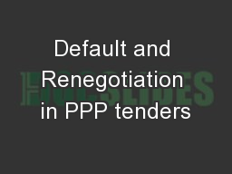 Default and Renegotiation in PPP tenders PowerPoint PPT Presentation
