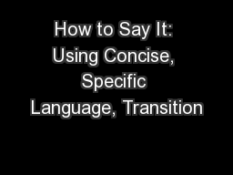 How to Say It: Using Concise, Specific Language, Transition PowerPoint PPT Presentation