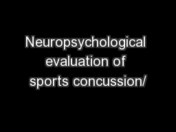 Neuropsychological evaluation of sports concussion/