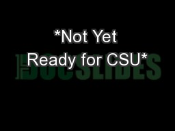 *Not Yet Ready for CSU*