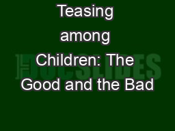 Teasing among Children: The Good and the Bad