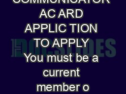 ADVANCED COMMUNICATOR AC ARD APPLIC TION TO APPLY You must be a current member o
