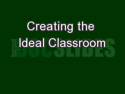 Creating the Ideal Classroom PowerPoint PPT Presentation