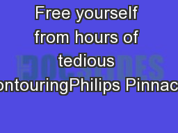 Free yourself from hours of tedious contouringPhilips Pinnacle