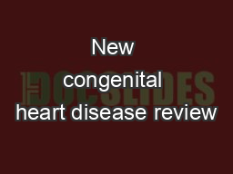 New congenital heart disease review PowerPoint PPT Presentation