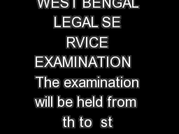 PUBLIC SERVICE COMMISSION WEST BENGAL WEST BENGAL LEGAL SE RVICE EXAMINATION   The examination will be held from  th to  st February  at different venues in Kolkata