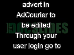 Select advert in AdCourier to be edited Through your user login go to