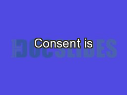 Consent is PowerPoint PPT Presentation