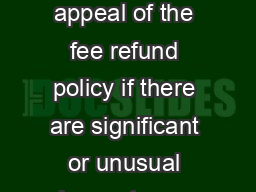 FEE POLICY APPEAL FORM Students have the right to submit an appeal of the fee refund policy if there are significant or unusual circumstances that c ause them to drop courses or withdraw from all cou