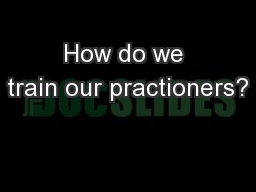 How do we train our practioners?