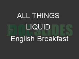 ALL THINGS LIQUID English Breakfast