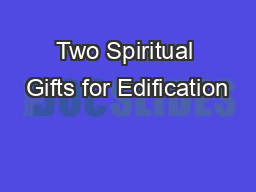 Two Spiritual Gifts for Edification