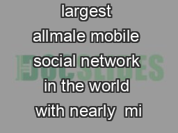 Grindr is the largest allmale mobile social network in the world with nearly  mi