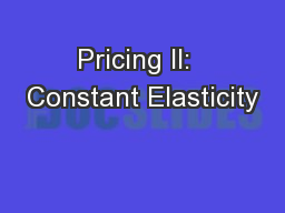 Pricing II:  Constant Elasticity