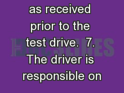 as received prior to the test drive.  7. The driver is responsible on