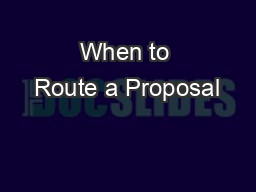 When to Route a Proposal