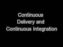 Continuous Delivery and Continuous Integration PowerPoint PPT Presentation