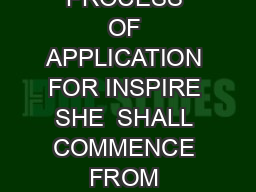 ONLINE PROCESS OF APPLICATION FOR INSPIRE SHE  SHALL COMMENCE FROM  PDF document - DocSlides