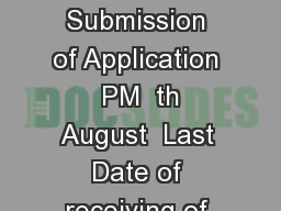 Opening Date of Online Application  AM  th July  Last Date of Online Submission of Application  PM  th August  Last Date of receiving of Hard Copy Offline Applic ation  PM  th August         sd Contr