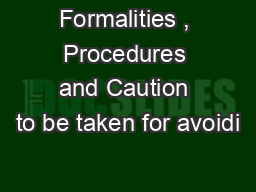 Formalities , Procedures and Caution to be taken for avoidi