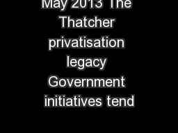 May 2013 The Thatcher privatisation legacy Government initiatives tend