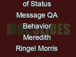 What Do People Ask Their Social Networks  and Why  A Survey Study of Status Message QA Behavior Meredith Ringel Morris Jaime Teevan Microsoft Research Redmond WA USA merrie teevanmicrosoft