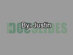 By: Justin PowerPoint PPT Presentation