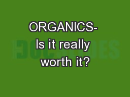 ORGANICS- Is it really worth it? PowerPoint PPT Presentation