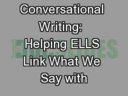Conversational Writing:  Helping ELLS Link What We Say with