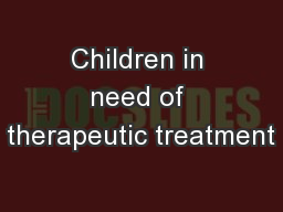 Children in need of therapeutic treatment