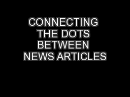CONNECTING THE DOTS BETWEEN NEWS ARTICLES PowerPoint PPT Presentation
