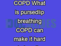 PursedLip Breathing for COPD What is pursedlip breathing COPD can make it hard to breathe