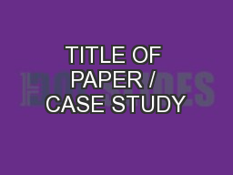 TITLE OF PAPER / CASE STUDY