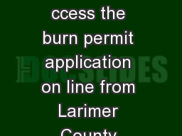 ANSWER S TO YOU R BURNIN QUESTIONS How to Get a Burn Permit ccess the burn permit application on line from Larimer County Department of Health and Environment LCDHE at httpwww