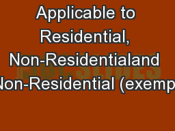 Applicable to Residential, Non-Residentialand Non-Residential (exempt