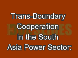 Trans-Boundary Cooperation in the South Asia Power Sector: