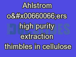 Ahlstrom o�ers high purity extraction thimbles in cellulose