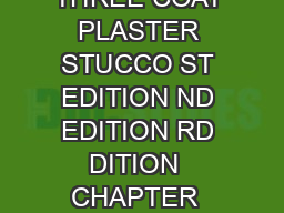CHAPTER  PORTLAND CEMENT PLASTER STUCCO    CHAPTER  TRADITIONAL THREE COAT PLASTER STUCCO ST EDITION ND EDITION RD DITION  CHAPTER  PORTLAND CEMENT PLASTER STUCCO    CHAPTER   THREE COAT LASTER STUCC