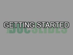 GETTING STARTED PowerPoint PPT Presentation