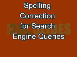 Spelling Correction for Search Engine Queries