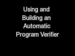 Using and Building an Automatic Program Verifier PowerPoint PPT Presentation