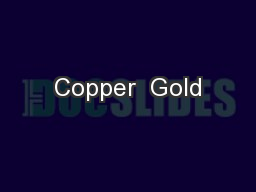 Copper  Gold PowerPoint PPT Presentation