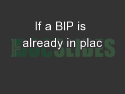 If a BIP is already in plac