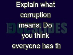 Explain what corruption means. Do you think everyone has th