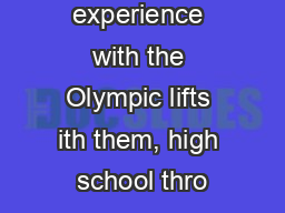 have some experience with the Olympic lifts ith them, high school thro